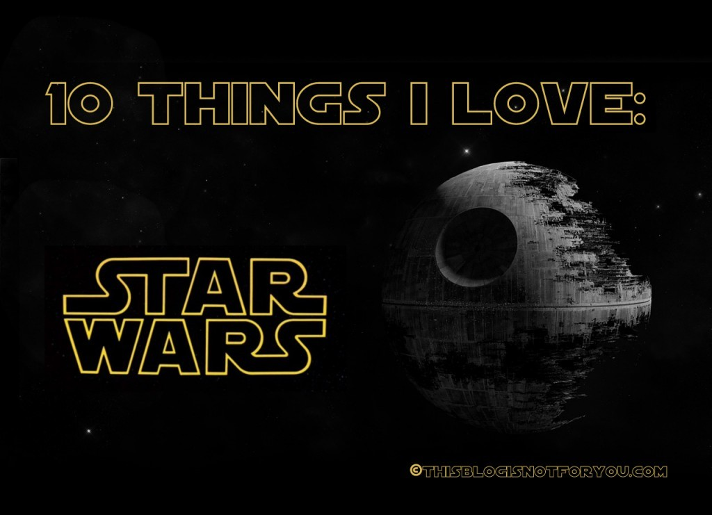 ten things i love_star wars
